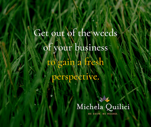 Get Out of the Weeds, to Gain Perspective