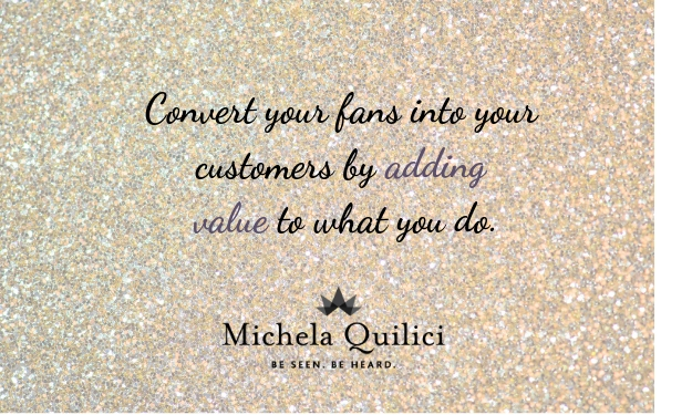 Convert Your Fans Into Your Customers By Adding Value