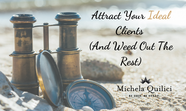 How to Attract Your Ideal Clients (And Weed Out The Rest)