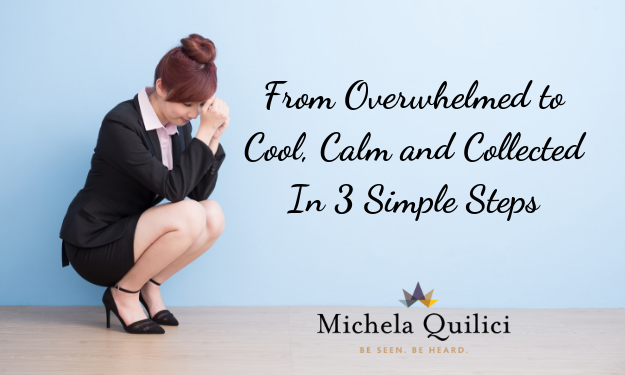From Overwhelmed to Cool, Calm and Collected In 3 Simple Steps