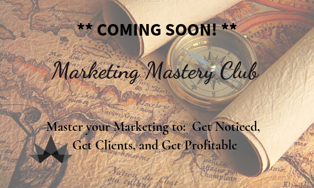 Master Your Marketing to Get Noticed, Get Clients and Get Profitable