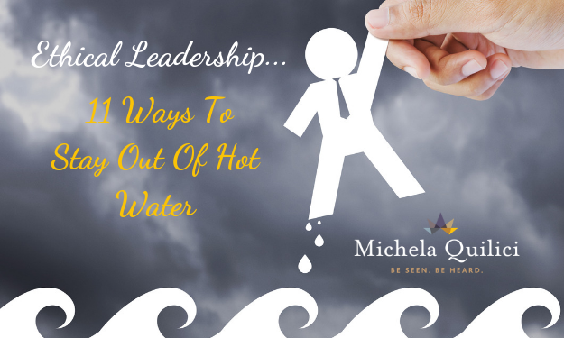 Ethical Leadership: 11 Ways To Stay Out Of Hot Water