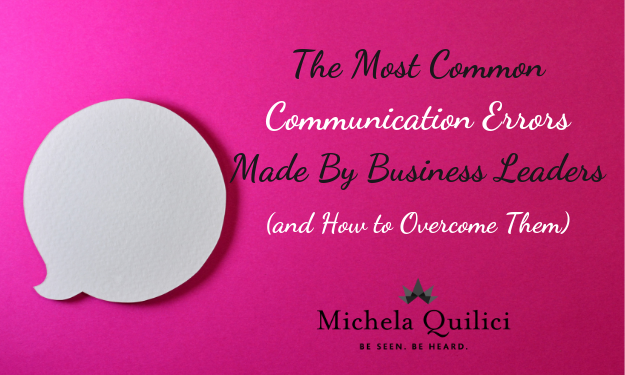 The Most Common Communication Errors Made By Business Leaders (and How to Overcome Them)