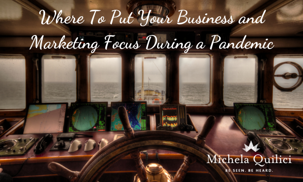 Where To Put Your Business and Marketing Focus During a Pandemic