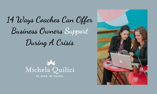 14 Ways Coaches Can Offer Business Owners Support During A Crisis