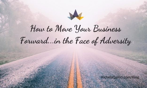How to Move Your Business Forward in the Face of Adversity