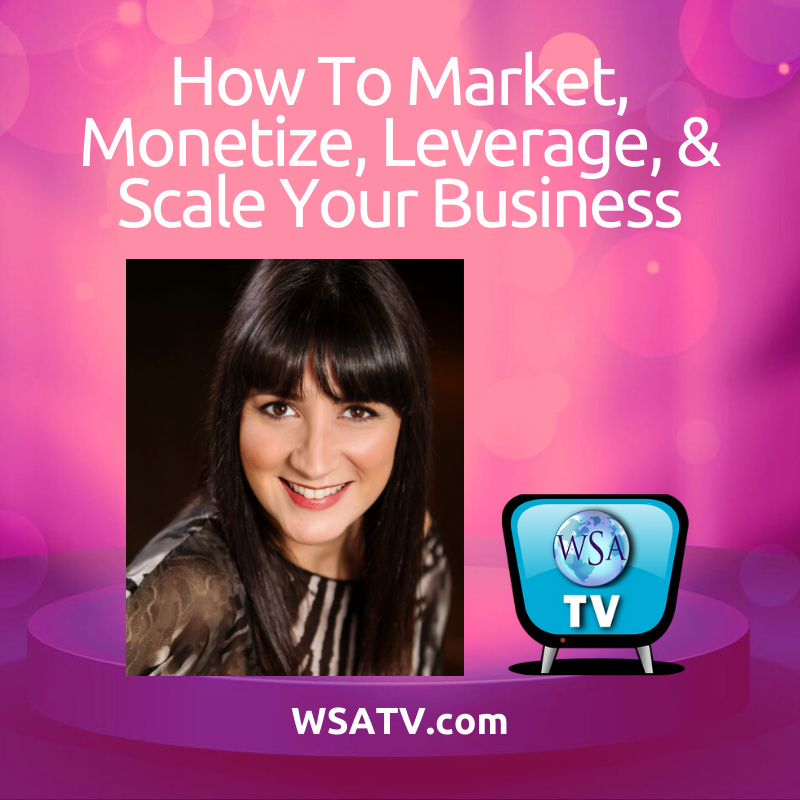 How to Market, Monetize, Leverage & Scale Your Business